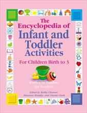 The Encyclopedia of Infant and Toddler Activities: For Children Birth to 3 - Charner, Kathy / Murphy, Maureen / Clark, Charlie