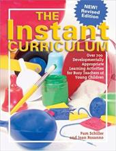 The Instant Curriculum: Over 750 Developmentally Appropriate Learning Activities for Busy Teachers of Young Children - Schiller, Pamela Byrne / Rossano, Joan / Wright, Deborah C.