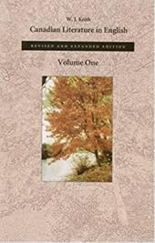 Canadian Literature in English, Volume 1 - Keith, W. J.