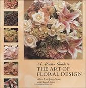 A Master Guide to the Art of Floral Design - De Jong-Stout, Alisa A. / Jeanrenaud, Boris / Sandberg, Douglas