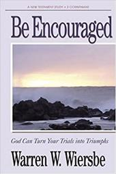 Be Encouraged (2 Corinthians): God Can Turn Your Trials Into Triumphs - Wiersbe, Warren W.