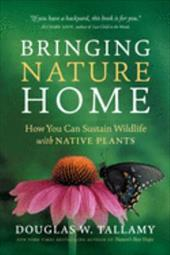 Bringing Nature Home: How You Can Sustain Wildlife with Native Plants - Tallamy, Douglas W. / Darke, Rick