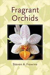 Fragrant Orchids: A Guide to Selecting, Growing, and Enjoying - Frowine, Steven A.