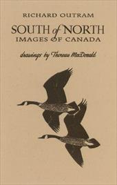 South of North: Images of Canada - Outram, Richard / MacDonald, Thoreau / Corkett, Anne