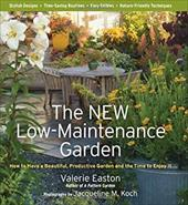 The New Low-Maintenance Garden: How to Have a Beautiful, Productive Garden and the Time to Enjoy It - Easton, Valerie / Koch, Jacqueline M.
