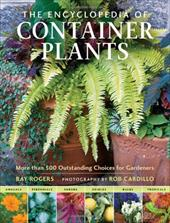 The Encyclopedia of Container Plants: More Than 500 Outstanding Choices for Gardeners - Rogers, Ray / Cardillo, Rob