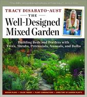 The Well-Designed Mixed Garden: Building Beds and Borders with Trees, Shrubs, Perennials, Annuals, and Bulbs - DiSabato-Aust, Tracy