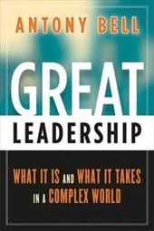 Great Leadership: What It Is and What It Takes in a Complex World - Bell, Antony