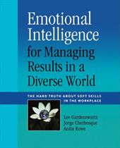 Emotional Intelligence for Managing Results in a Diverse World: The Hard Truth about Soft Skills in the Workplace - Gardenswartz, Lee / Cherbosque, Jorge / Rowe, Anita