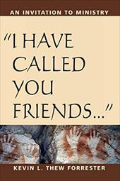 I Have Called You Friends: An Invitation to Ministry - Forrester, Kevin Thew
