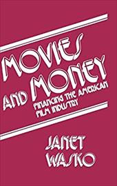 Movies and Money: Financing the American Film Industry - Wasko, Janet / Unknown