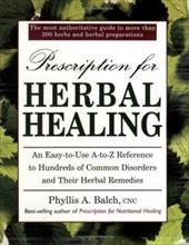 Prescription for Herbal Healing: An Easy-To-Use A-Z Reference to Hundreds of Common Disorders Andtheir Herbal Remedies - Balch, Phyllis A. / Rister, Robert / Balch, Cnc