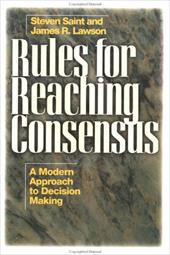 Rules for Reaching Consensus: A Modern Approach to Decision Making - Lawson, James / Dahl, Henry Saint / Lawson Jr, Jr.