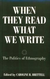 When They Read What We Write: The Politics of Ethnography - Brettell, Caroline B.
