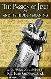 The Passion of Jesus and Its Hidden Meaning - Groenings, James / Grhonings, Jakob / Groenings, Rev James