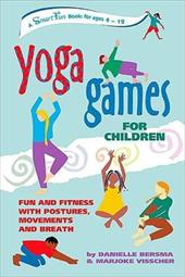 Yoga Games for Children: Fun and Fitness with Postures, Movements, and Breath - Bersma, Danielle / Visscher, Marjoke