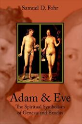 Adam & Eve: The Spiritual Symbolism of Genesis and Exodus - Fohr, S. D.