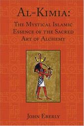 Al-Kimia: The Mystical Islamic Essence of the Sacred Art of Alchemy - Eberly, John / Guenon, Rene