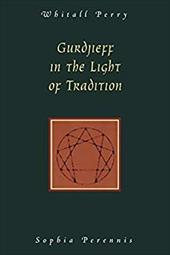 Gurdjieff in the Light of Tradition - Perry, Whitall N.