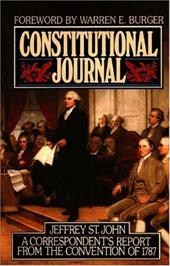 Constitutional Journal: Correspondent's Report from the Convention of 1787 - St John, Jeffrey / Burger, Warren