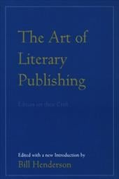The Art of Literary Publishing: Editors on Their Craft - Henderson, Bill