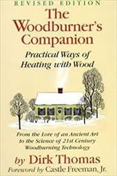 The Woodburner's Companion: Practical Ways of Heating with Wood - Thomas, Dirk / Freeman, Castle, Jr.