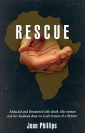Rescue: Abducted and Threatened with Death, This Woman and Her Husband Draw on God's Lessons of a Lifetime. - Phillips, Jean