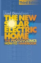 The New Solar Electric Home: The Complete Guide to Photovoltaics for Your Home - Davidson, Joel / Orner, Fran
