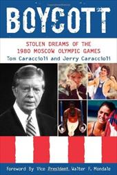 Boycott: Stolen Dreams of the 1980 Moscow Olympic Games - Caraccioli, Tom / Caraccioli, Jerry / Mondale, Walter F.