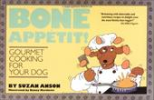 Bone Appetit!: Gourmet Cooking for Your Dog - Anson, Suzan / Matthews, Bunny