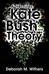 Adventures in Kate Bush and Theory - Withers, Deborah M.