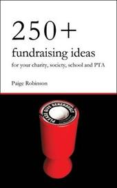 250+ Fundraising Ideas for Your Charity, Society, School and PTA - Robinson, Paige