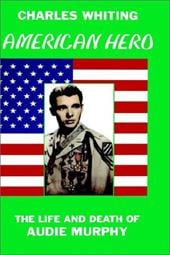 American Hero. the Life and Death of Audie Murphy - Whiting, Charles