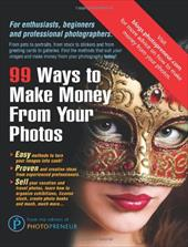 99 Ways to Make Money from Your Photos - Photopreneur, The Editors of
