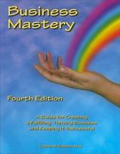 Business Mastery: A Guide for Creating a Fulfilling, Thriving Business and Keeping It Successful - Sohnen-Moe, Cherie M.