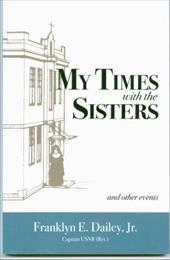 My Times with the Sisters: And Other Events - Dailey, Franklyn E., Jr. / Wilkin, Eloise Burns