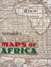 Norwich's Maps of Africa: An Illustrated and Annotated Carto-Bibliography - Norwich, I. / Norwich, Oscar I. / Stone, Jeffrey