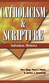 Catholicism and Scripture: Salvation History - Hayes, Paul J. / Drummey, James J.