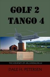 Golf 2 Tango 4: The Story of an American GI - Petersen, Dale H.