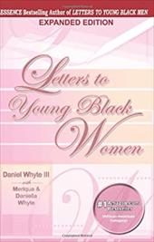 Letters to Young Black Women: Loving, Fatherly Advice and Encouragement for a Difficult Journey - Whyte, Daniel, III / Whyte, Meriqua / Whyte, Daniella