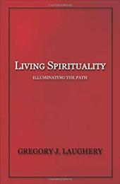 Living Spirituality: Illuminating the Path - Laughery, Gregory J.