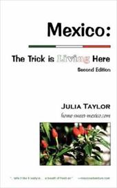 Mexico: The Trick Is Living Here - A Guide to Retire, Live, and Work in Mexico - Taylor, Julia C. / Gray, Douglas