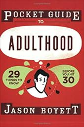 Pocket Guide to Adulthood: 29 Things to Know Before You Hit 30 - Boyett, Jason