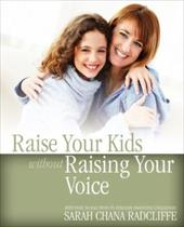 Raise Your Kids Without Raising Your Voice - Radcliffe, Sarah Chana