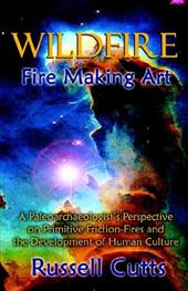 Wildfire-Fire Making Art - Cutts, Russell Bradley / Gordon, Christina Gordon