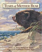 Tears of Mother Bear - Lewis, Anne Margaret / Chaney Fritz, Kathleen