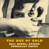 The Age of Gold: Dali, Bunuel, Arataud: Surrealist Cinema - Short, Robert