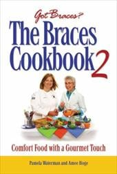 The Braces Cookbook 2: Comfort Food with a Gourmet Touch - Waterman, Pamela / Hoge, Amee