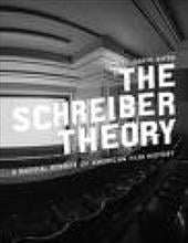 The Schreiber Theory: A Radical Rewrite of American Film History - Kipen, David