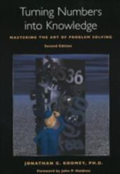 Turning Numbers Into Knowledge: Mastering the Art of Problem Solving - Koomey, Jonathan Garo / Holdren, John P.